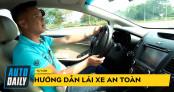Hướng dẫn lái xe an toàn - 11 điểm cực kỳ quan trọng cho sự an toàn của bạn